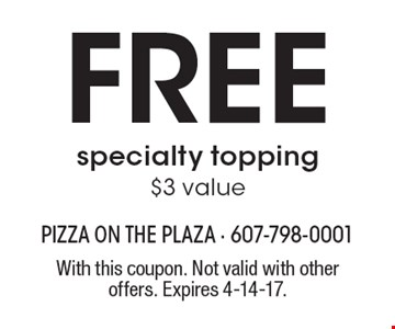 FREE specialty topping $3 value. With this coupon. Not valid with other offers. Expires 4-14-17.