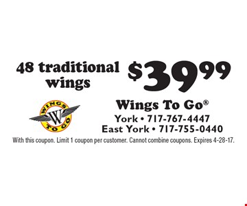 48 traditional wings $39.99. With this coupon. Limit 1 coupon per customer. Cannot combine coupons. Expires 4-28-17.