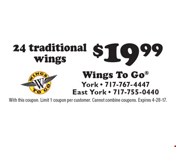 24 traditional wings $19.99. With this coupon. Limit 1 coupon per customer. Cannot combine coupons. Expires 4-28-17.
