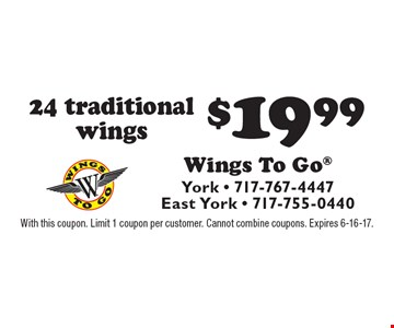 $19.99 24 traditional wings. With this coupon. Limit 1 coupon per customer. Cannot combine coupons. Expires 6-16-17.