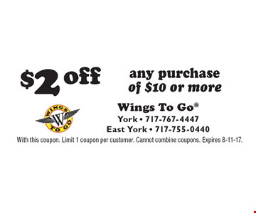 $2 off any purchase of $10 or more. With this coupon. Limit 1 coupon per customer. Cannot combine coupons. Expires 8-11-17.
