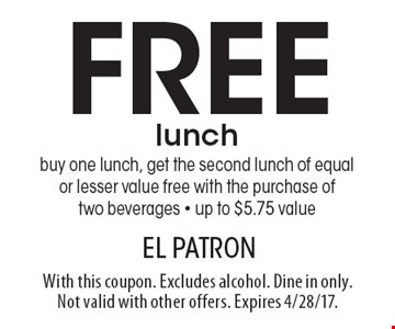 FREE lunch buy one lunch, get the second lunch of equal or lesser value free with the purchase of two beverages - up to $5.75 value. With this coupon. Excludes alcohol. Dine in only. Not valid with other offers. Expires 4/28/17.