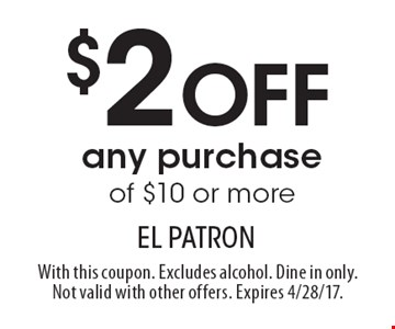 $2 OFF any purchase of $10 or more. With this coupon. Excludes alcohol. Dine in only. Not valid with other offers. Expires 4/28/17.