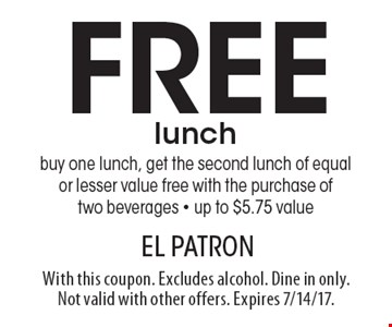Free lunch. Buy one lunch, get the second lunch of equal or lesser value free with the purchase of two beverages, up to $5.75 value. With this coupon. Excludes alcohol. Dine in only. Not valid with other offers. Expires 7/14/17.