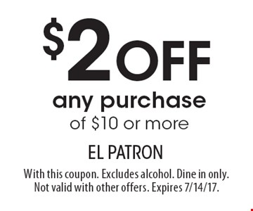 $2 off any purchase of $10 or more. With this coupon. Excludes alcohol. Dine in only. Not valid with other offers. Expires 7/14/17.