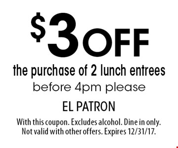 $3 OFF the purchase of 2 lunch entrees before 4pm please. With this coupon. Excludes alcohol. Dine in only. Not valid with other offers. Expires 12/31/17.
