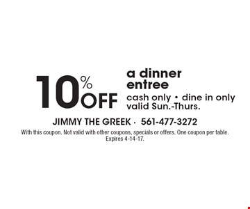 10% OFF a dinner entree. Cash only. Dine in only. Valid Sun.-Thurs. With this coupon. Not valid with other coupons, specials or offers. One coupon per table. Expires 4-14-17.
