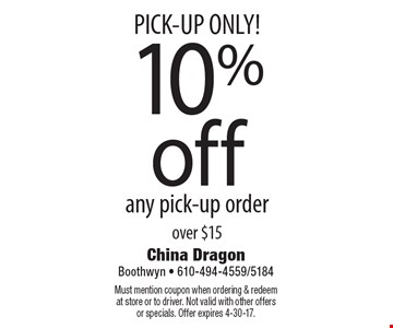 PICK-UP ONLY! 10% off any pick-up order over $15. Must mention coupon when ordering & redeem at store or to driver. Not valid with other offers or specials. Offer expires 4-30-17.