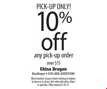 PICK-UP ONLY! 10%off any pick-up order over $15. Must mention coupon when ordering & redeem at store or to driver. Not valid with other offers or specials. Offer expires 6-30-17.