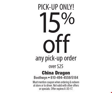 PICK-UP ONLY! 15% off any pick-up order over $25. Must mention coupon when ordering & redeem at store or to driver. Not valid with other offers or specials. Offer expires 6-30-17.