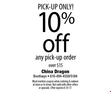 PICK-UP ONLY! 10% off any pick-up order over $15. Must mention coupon when ordering & redeem at store or to driver. Not valid with other offers or specials. Offer expires 8-31-17.