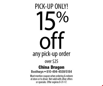 PICK-UP ONLY! 15% off any pick-up order over $25. Must mention coupon when ordering & redeem at store or to driver. Not valid with other offers or specials. Offer expires 8-31-17.