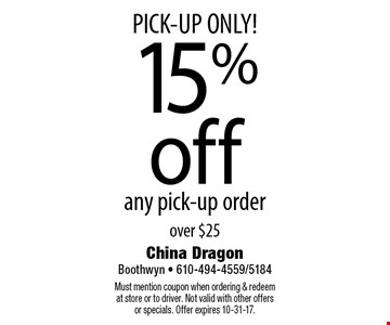 PICK-UP ONLY! 15%off any pick-up order over $25. Must mention coupon when ordering & redeem at store or to driver. Not valid with other offers or specials. Offer expires 10-31-17.