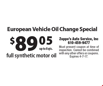 $89.05 up to 8 qts. European Vehicle Oil Change Special full synthetic motor oil. Must present coupon at time of inspection. Cannot be combined with any other offers or coupons. Expires 4-7-17.