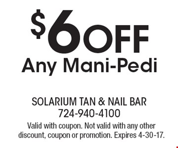$6 Off Any Mani-Pedi. Valid with coupon. Not valid with any other discount, coupon or promotion. Expires 4-30-17.