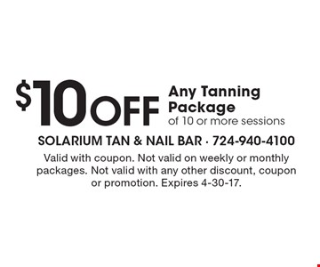 $10 Off Any Tanning Package of 10 or more sessions. Valid with coupon. Not valid on weekly or monthly packages. Not valid with any other discount, coupon or promotion. Expires 4-30-17.