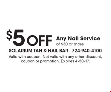 $5 Off Any Nail Service of $30 or more. Valid with coupon. Not valid with any other discount, coupon or promotion. Expires 4-30-17.
