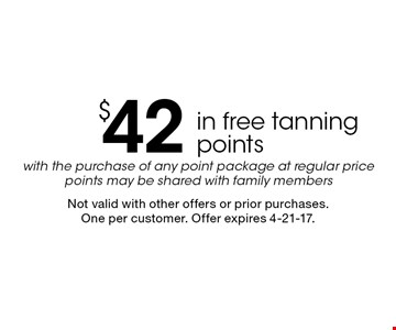 $42 in free tanning points with the purchase of any point package at regular price. Points may be shared with family members. Not valid with other offers or prior purchases. One per customer. Offer expires 4-21-17.