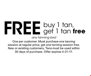 Free buy 1 tan, get 1 tan free any tanning bed. One per customer. Must purchase one tanning session at regular price, get one tanning session free. New or existing customers. Tans must be used within 30 days of purchase. Offer expires 4-21-17.
