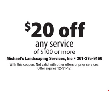 $20 off any service of $100 or more. With this coupon. Not valid with other offers or prior services. Offer expires 12-31-17.