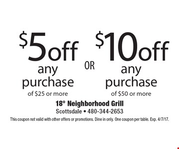 $10off any purchase of $50 or more OR $5off any purchase of $25 or more. This coupon not valid with other offers or promotions. Dine in only. One coupon per table. Exp. 4/7/17.