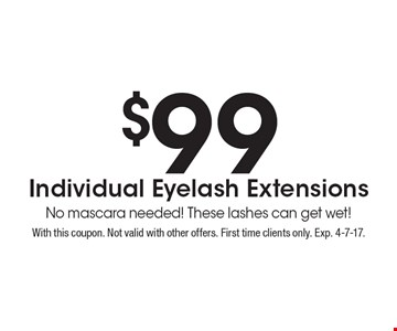 $99 individual eyelash extensions. No mascara needed! These lashes can get wet! With this coupon. Not valid with other offers. First time clients only. Exp. 4-7-17.