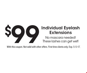 $99 Individual Eyelash Extensions No mascara needed! These lashes can get wet!. With this coupon. Not valid with other offers. First time clients only. Exp. 5-5-17.