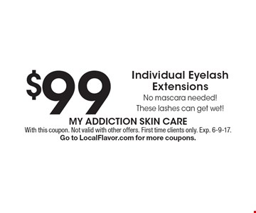 $99 Individual Eyelash Extensions No mascara needed! These lashes can get wet!. With this coupon. Not valid with other offers. First time clients only. Exp. 6-9-17. Go to LocalFlavor.com for more coupons.