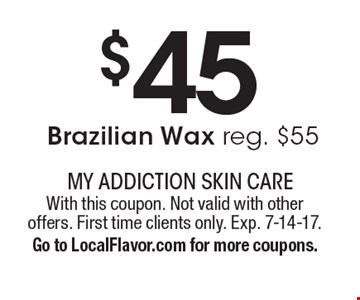 $45 Brazilian Wax reg. $55. With this coupon. Not valid with other offers. First time clients only. Exp. 7-14-17.Go to LocalFlavor.com for more coupons.