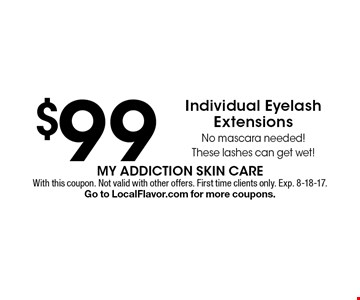 $99 Individual Eyelash Extensions. No mascara needed! These lashes can get wet! With this coupon. Not valid with other offers. First time clients only. Exp. 8-18-17.Go to LocalFlavor.com for more coupons.