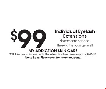 $99 Individual Eyelash Extensions No mascara needed! These lashes can get wet! With this coupon. Not valid with other offers. First time clients only. Exp. 9-22-17. Go to LocalFlavor.com for more coupons.