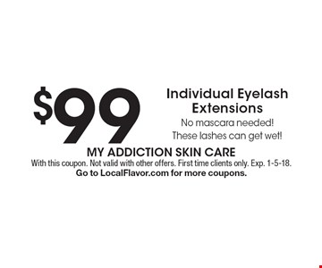 $99 Individual Eyelash Extensions No mascara needed! These lashes can get wet!. With this coupon. Not valid with other offers. First time clients only. Exp. 1-5-18.Go to LocalFlavor.com for more coupons.