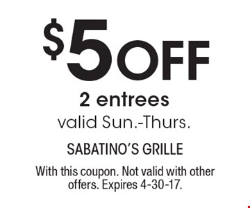 $5 Off 2 entrees. valid Sun.-Thurs.. With this coupon. Not valid with other offers. Expires 4-30-17.
