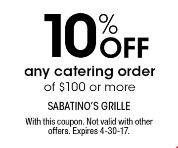 10% off any catering order of $100 or more. With this coupon. Not valid with other offers. Expires 4-30-17.