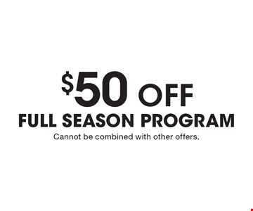 $50 off FULL SEASON PROGRAM. Cannot be combined with other offers.