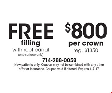 $800 per crown reg. $1350 OR free filling with root canal (one surface only). . New patients only. Coupon may not be combined with any other offer or insurance. Coupon void if altered. Expires 4-7-17.