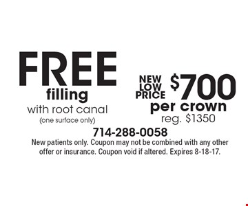 free$700filling with root canal(one surface only)per crown reg. $1350 . New patients only. Coupon may not be combined with any other offer or insurance. Coupon void if altered. Expires 8-18-17.