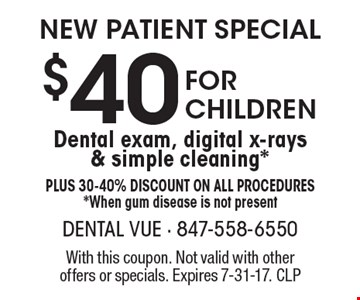 New Patient Special $40 For Children Dental exam, digital x-rays & simple cleaning* Plus 30-40% Discount on all procedures *When gum disease is not present. With this coupon. Not valid with other offers or specials. Expires 7-31-17. CLP