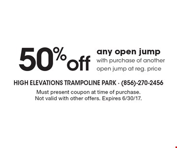 50% off any open jump with purchase of another open jump at reg. price. Must present coupon at time of purchase. Not valid with other offers. Expires 6/30/17.