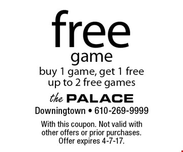 Free game buy 1 game, get 1 free. up to 2 free games. With this coupon. Not valid with other offers or prior purchases. Offer expires 4-7-17.
