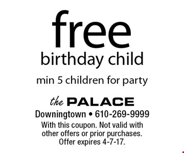 Free birthday child. min 5 children for party. With this coupon. Not valid with other offers or prior purchases. Offer expires 4-7-17.