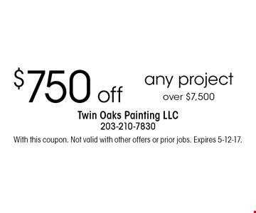 $750 off any project over $7,500. With this coupon. Not valid with other offers or prior jobs. Expires 5-12-17.