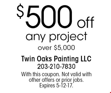 $500 off any project over $5,000. With this coupon. Not valid with other offers or prior jobs. Expires 5-12-17.