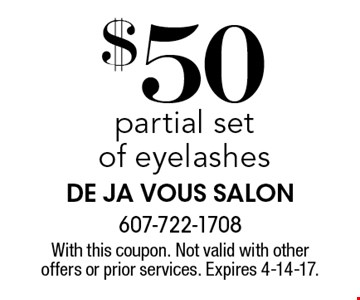 $50 partial set of eyelashes. With this coupon. Not valid with other offers or prior services. Expires 4-14-17.
