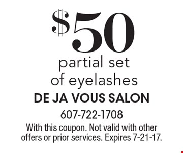 $50 partial set of eyelashes. With this coupon. Not valid with other offers or prior services. Expires 7-21-17.
