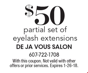 $50 partial set of eyelash extensions. With this coupon. Not valid with other offers or prior services. Expires 1-26-18.