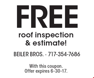 Free roof inspection & estimate! With this coupon. Offer expires 6-30-17.