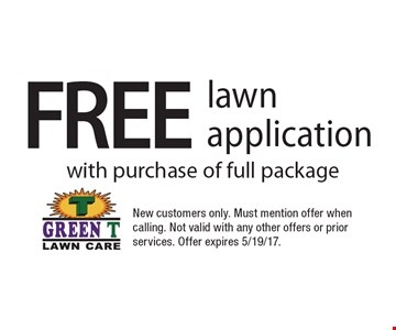 Free lawn application with purchase of full package. New customers only. Must mention offer when calling. Not valid with any other offers or prior services. Offer expires 5/19/17.