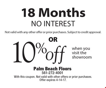 18 Months NO INTEREST. Not valid with any other offer or prior purchases. Subject to credit approval OR 10% off when you visit the showroom. With this coupon. Not valid with other offers or prior purchases. Offer expires 4-14-17.