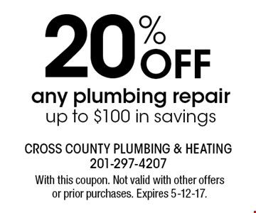 20% Off any plumbing repair. up to $100 in savings. With this coupon. Not valid with other offers or prior purchases. Expires 5-12-17.